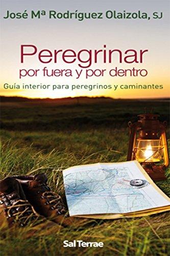 PEREGRINAR POR FUERA Y POR DENTRO. Guía interior para peregrinos y caminantes (Fuera de colección nº 18) por JOSÉ MARÍA RODRÍGUEZ OLAIZOLA SJ