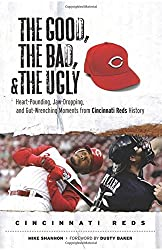 The Good, the Bad, & the Ugly: Cincinnati Reds: Heart-Pounding, Jaw-Dropping, and Gut-Wrenching Moments from Cincinnati Reds History by Mike Shannon (2008-05-01)