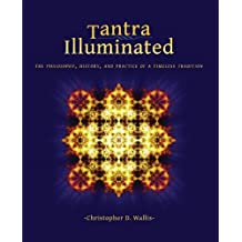Tantra Illuminated: The Philosophy, History, and Practice of a Timeless Tradition (English Edition)