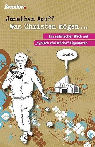 Was Christen m??gen ...: Ein satirischer Blick auf typisch christliche Eigenarten by Jonathan Acuff (2011-09-06)