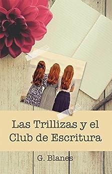 Las Trillizas y el Club de Escritura (Spanish Edition) by [Blanes, G.]