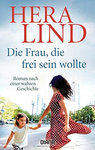 Die Frau, die frei sein wollte: Roman nach einer wahren Geschichte -