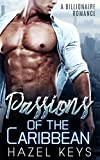 Passions Of The Caribbean: A Billionaire Romance (Billionaire Passions Book 1)
