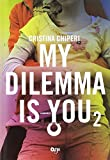 My dilemma is you: 2