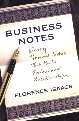 Business Notes: Writing Personal Notes That Build Professional Relationships by Isaacs, Florence published by Crown Publications (1998)