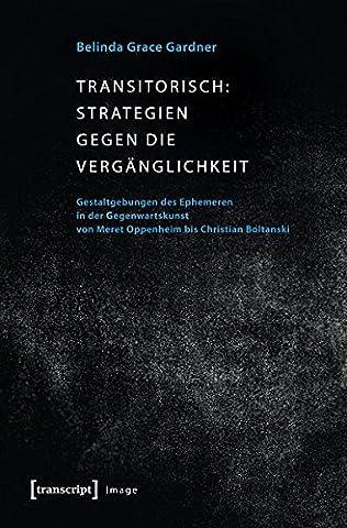 Image: Transitorisch: Strategien gegen die Vergänglichkeit: Gestaltgebungen des Ephemeren in der Gegenwartskunst von Meret Oppenheim bis Christian Boltanski