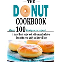The Donut Cookbook: A Baked Donut Recipe Book with Easy and Delicious Donuts that your Family and Kids Will Love (Doughnut Cookbook Recipes 1) (English Edition)