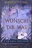 Wünsch dir Was: Der erste Wächter (Chronik der Wünsche, Band 1) von Kirsten Storm