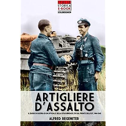 Artigliere D'assalto: Il Diario Di Guerra Di Un Ufficiale Della Stug-Brigade 276 Sul Fronte Dell'Est, 1944-1945 (Italia Storica Ebook Vol. 6)
