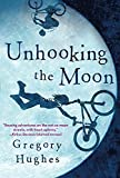 Unhooking the Moon by Hughes, Gregory (2013) Hardcover