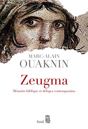 Zeugma. Mémoire biblique et déluges contemporains par Marc-alain Ouaknin