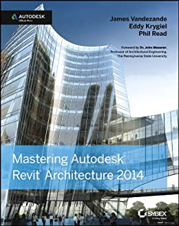 Mastering Autodesk Revit Architecture 2014: Autodesk Official Press by [Vandezande, James, Krygiel, Eddy, Read, Phil]