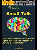 Small Talk: Selbstbewusstsein für erfolgreiche Kommunikation und Rhetorik im Beruf und Geschäftsleben