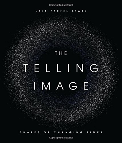 The Telling Image: Shapes of Changing Times por Lois Farfel Stark