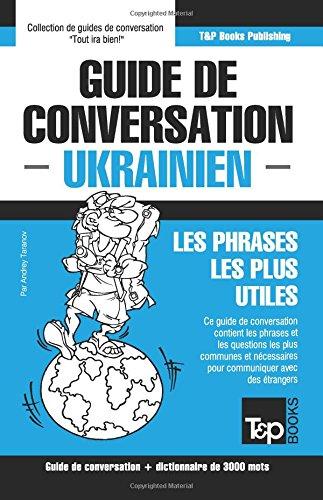 Guide de conversation Français-Ukrainien et vocabulaire thématique de 3000 mots par Andrey Taranov