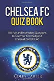 Chelsea FC Quiz Book: Test your knowledge of Chelsea Football Club.