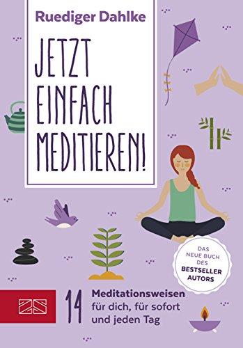 Jetzt einfach meditieren: 20 Meditationen für Dich, für sofort & fürs ganze Jahr