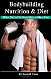 Bodybuilding Nutrition & Diet: What To Eat To Gain Muscle Mass Fast