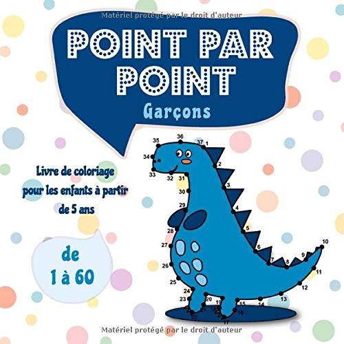 Point par Point Garçons: Livre de coloriage pour les enfants à partir de 5 ans - De 1 à 60 par Nina Sue