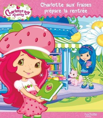 Charlotte aux Fraises : Charlotte aux fraises prépare la rentrée
