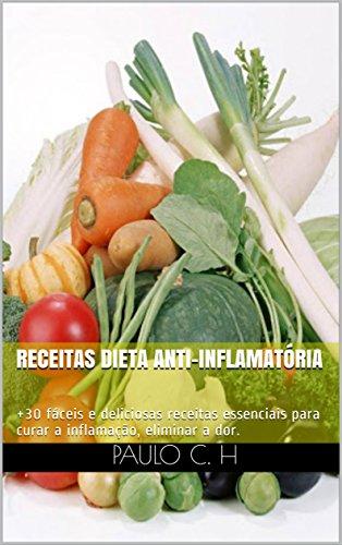 Receitas Dieta Anti-Inflamatória: +30 fáceis e deliciosas receitas essenciais para curar a