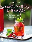 Limo, Spritz & Brause - Prickelnde Getränke zum Selbermachen