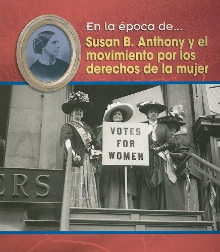 Susan B. Anthony Y El Movimiento Por Los Derechos De La Mujer/ Susan B. Anthony and the Women's Movement (En La Epoca De/ Life in the Time of) por Terri Degezelle