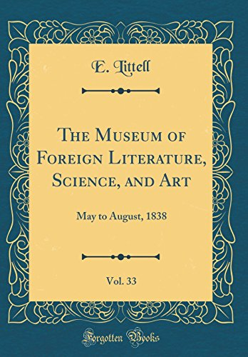 The Museum of Foreign Literature, Science, and Art, Vol. 33: May to August, 1838 (Classic Reprint)