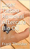 Laser Tattoo Removal Aftercare Bio Oil