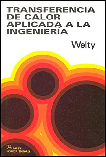Transferencia de calor aplicada a la ingenieria/ Heat Transfer Applied to Engineering por James R. Welty