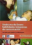 Síndrome De Down. Habilidades Tempranas De Comunicación. Una Guía Para Padres Y Profesionales