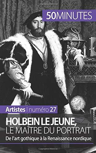 Holbein le Jeune, le maître du portrait: De l'art gothique à la Renaissance nordique par Céline Muller
