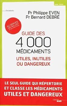 Guide des 4000 médicaments utiles, inutiles ou dangereux par [EVEN, Philippe, DEBRÉ, Bernard]