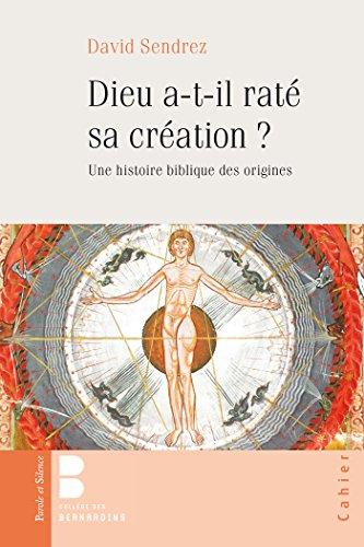Dieu a-t-il raté sa création ? : Une histoire biblique des origines