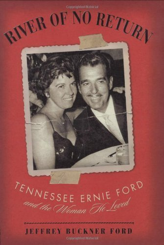 River of No Return: Tennessee Ernie Ford and the Woman He Loved by Jeffrey Buckner Ford (2008-05-01)