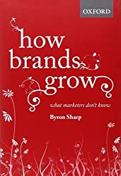 How Brands Grow: What Marketers Don't Know by Byron Sharp (2010) Hardcover
