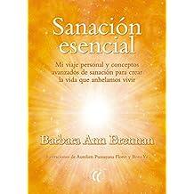 Sanación esencial: Mi viaje personal y conceptos avanzados de sanación para crear la vida que anhelamos vivir (Spanish Edition)