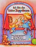 Ich bin der kleine Zappelmann. Neue Fingerspiellieder und Fingerspiele für die Kleinsten und Kindergartenkinder: Ich bin der kleine Zappelmann. Neue Fingerspiellieder und Fingerspiele.