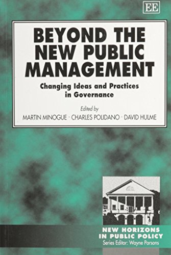Beyond the New Public Management: Changing Ideas and Practices in Governance (New Horizons in Public Policy Series) by Martin Minogue (Editor), Charles Polidano (Editor), Hulme David (Editor) (28-Sep-1999) Textbook Binding