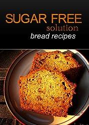 Sugar-Free Solution - Bread recipes (English Edition)