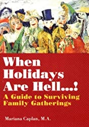 When Holidays Are Hell..... by Mariana Caplan M.A. C.M.P. (2015-02-25)