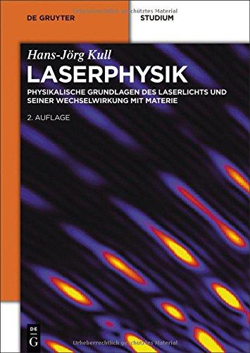 Laserphysik: Physikalische Grundlagen des Laserlichts und seiner Wechselwirkung mit Materie (De Gruyter Studium)
