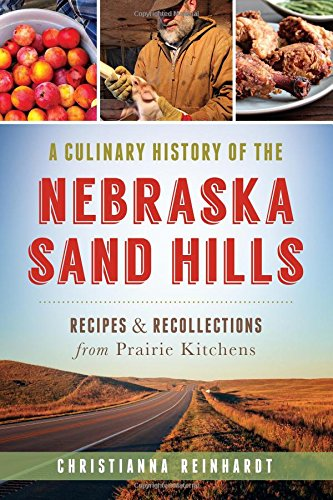 A Culinary History of the Nebraska Sand Hills: Recipes & Recollections from Prairie Kitchens (American Palate) -