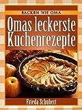 Kuchen backen: Omas leckere Kuchenrezepte (Backen wie Oma 1)