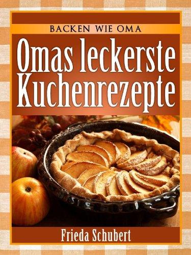 Kuchen Backen Omas Leckere Kuchenrezepte Backen Wie Oma 1 Ebook