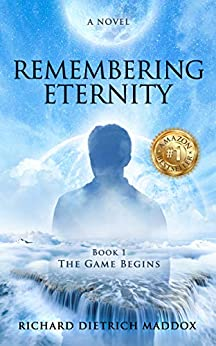 Remembering Eternity Book 1 The Game Begins: A Search for the Permanent Bliss of Enlightenment (English Edition) par [Maddox, Richard Dietrich]