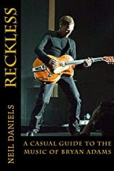 Reckless - A Casual Guide To The Music Of Bryan Adams