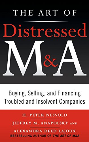 The Art of Distressed M&A: Buying, Selling, and Financing Troubled and Insolvent Companies (Professional Finance & Investment)