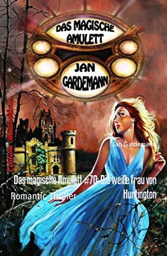Das magische Amulett #70: Die weiße Frau von Huntington: Romantic Thriller