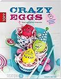 Crazy Eggs: Total verrückte Ostereier (kreativ.kompakt.)